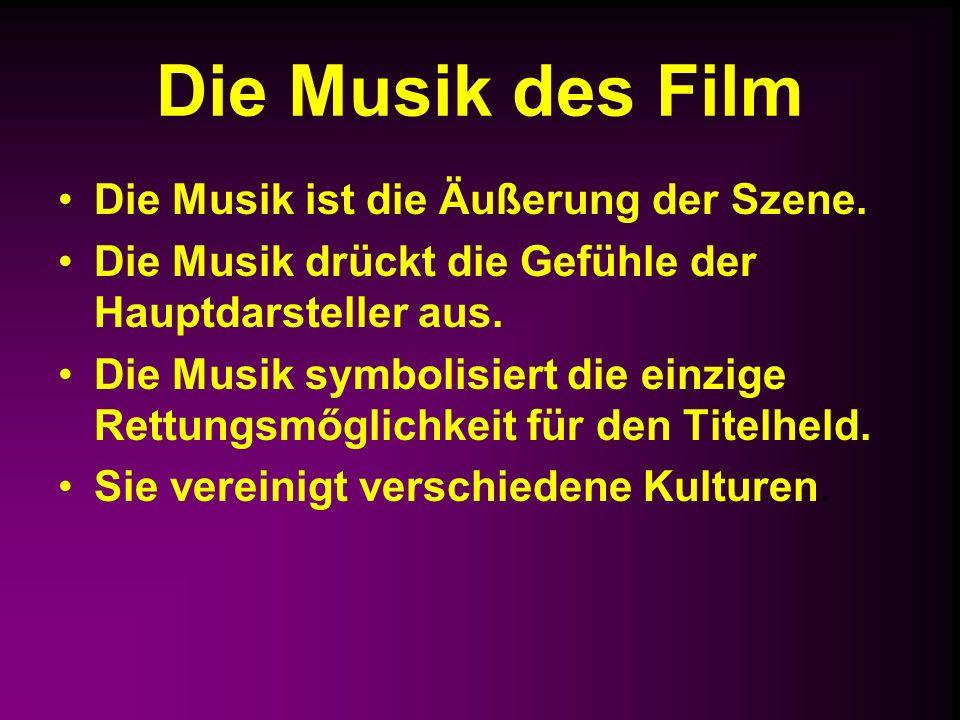 Die Musik des Film Die Musik ist die Äußerung der Szene.