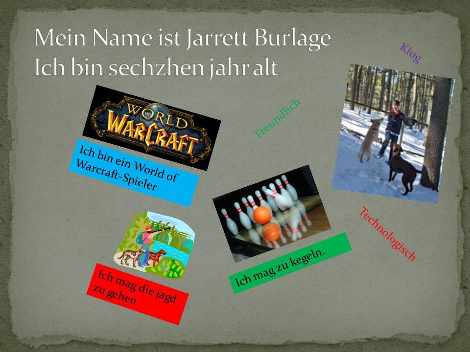 Mein Name ist Jarrett Burlage Ich bin sechzhen jahr alt