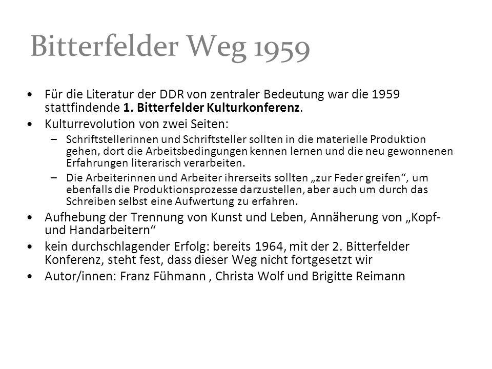Bitterfelder Weg 1959 Für die Literatur der DDR von zentraler Bedeutung war die 1959 stattfindende 1. Bitterfelder Kulturkonferenz.
