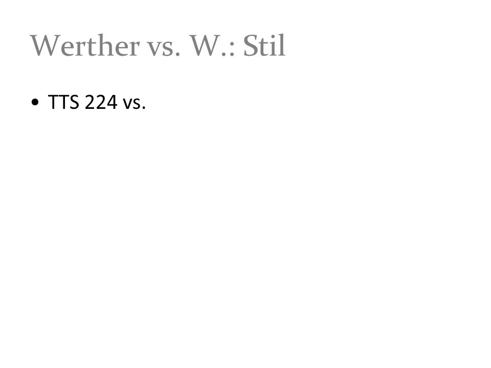 Werther vs. W.: Stil TTS 224 vs.