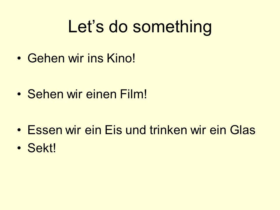 Let's do something Gehen wir ins Kino! Sehen wir einen Film!