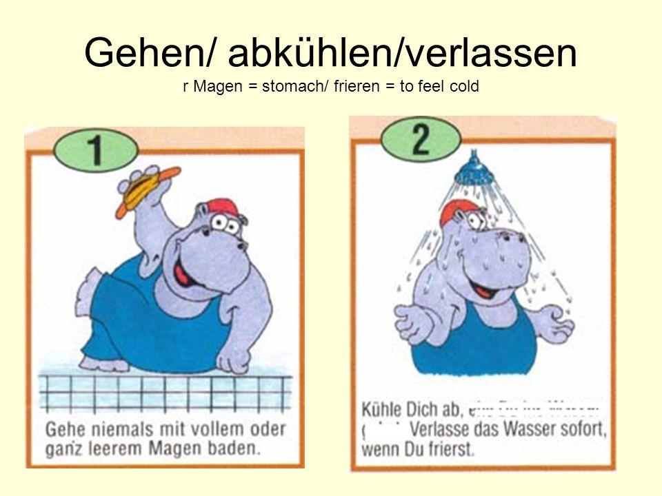 Gehen/ abkühlen/verlassen r Magen = stomach/ frieren = to feel cold