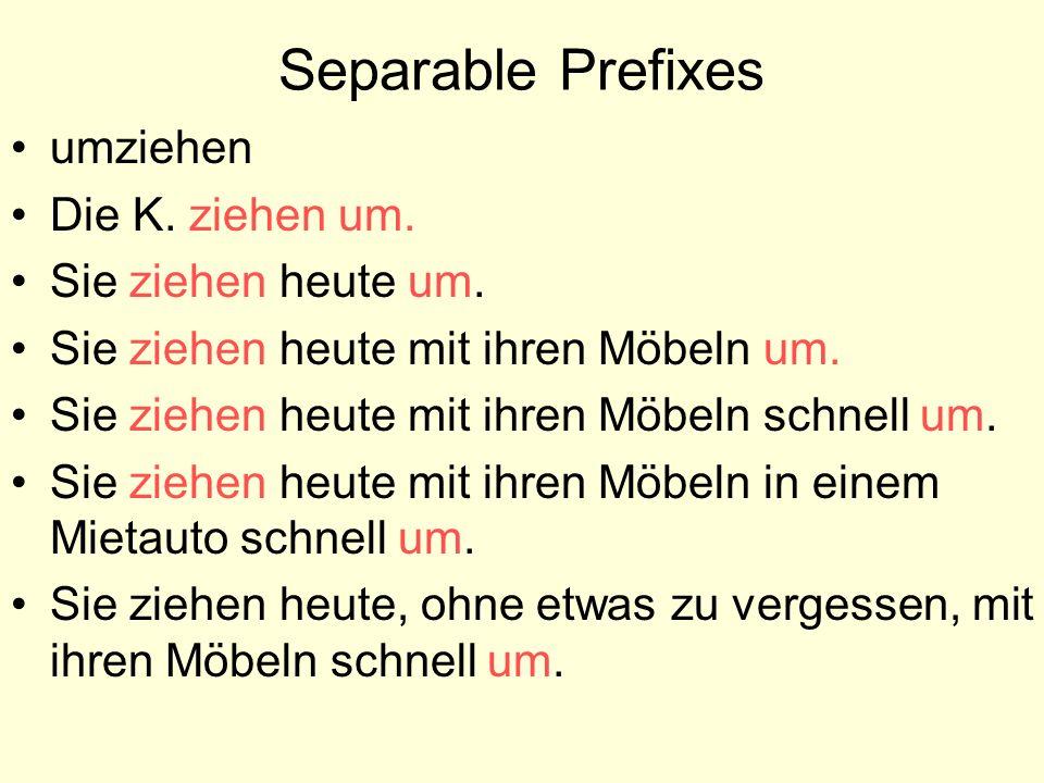 Separable Prefixes umziehen Die K. ziehen um. Sie ziehen heute um.