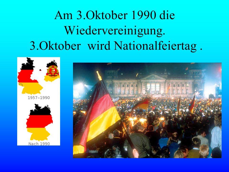 Am 3. Oktober 1990 die Wiedervereinigung. 3