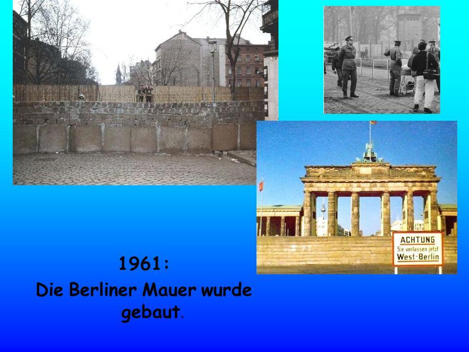 Die Berliner Mauer wurde gebaut.