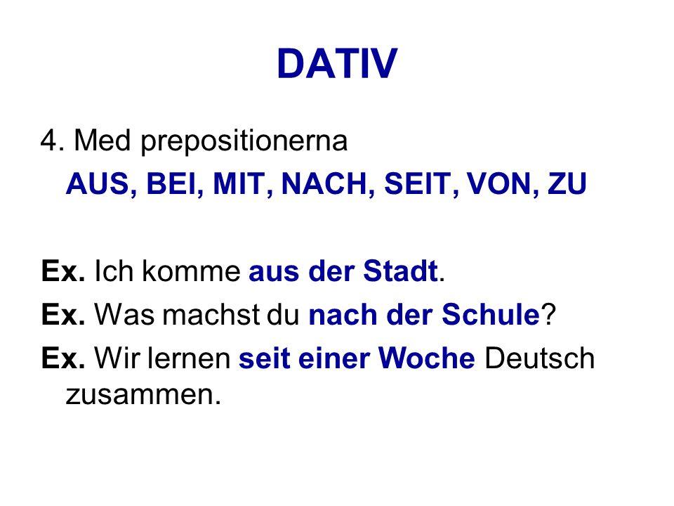 DATIV 4. Med prepositionerna AUS, BEI, MIT, NACH, SEIT, VON, ZU