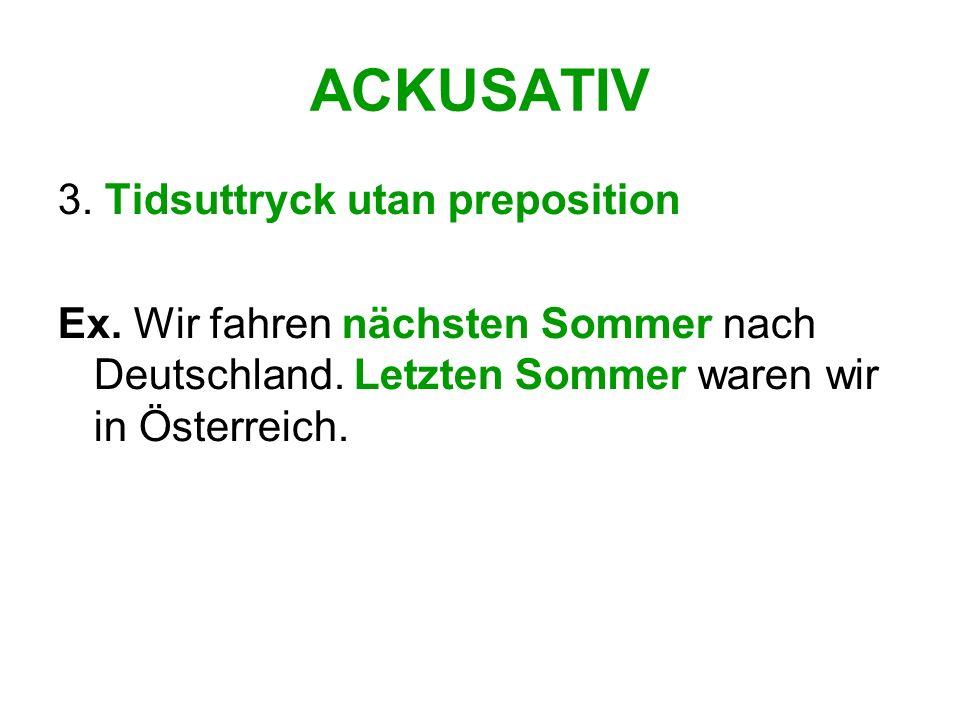 ACKUSATIV 3. Tidsuttryck utan preposition