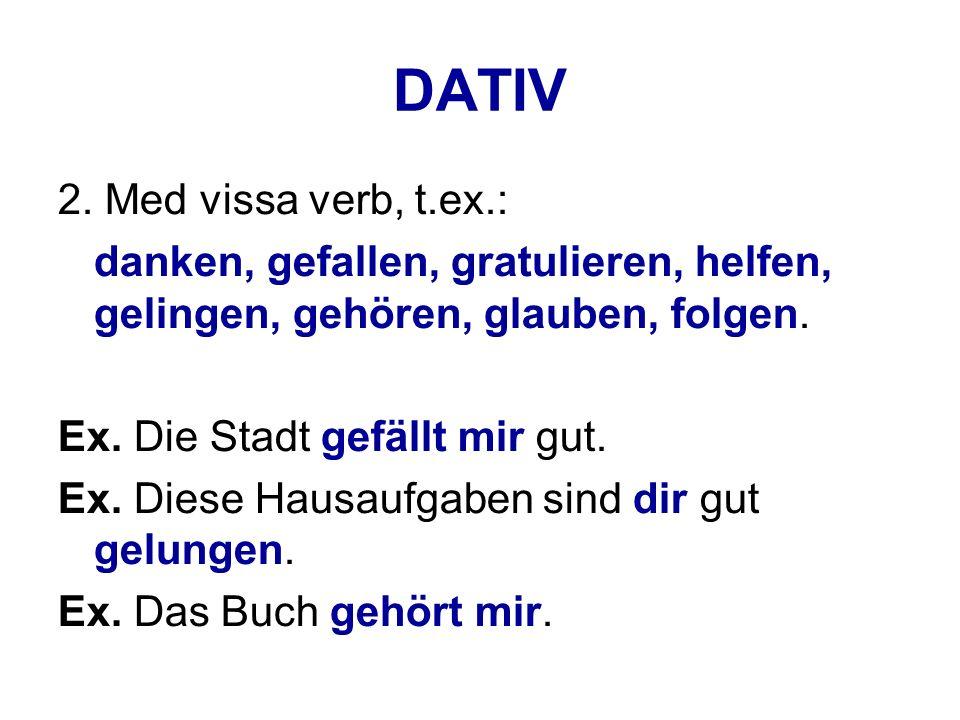 DATIV 2. Med vissa verb, t.ex.: