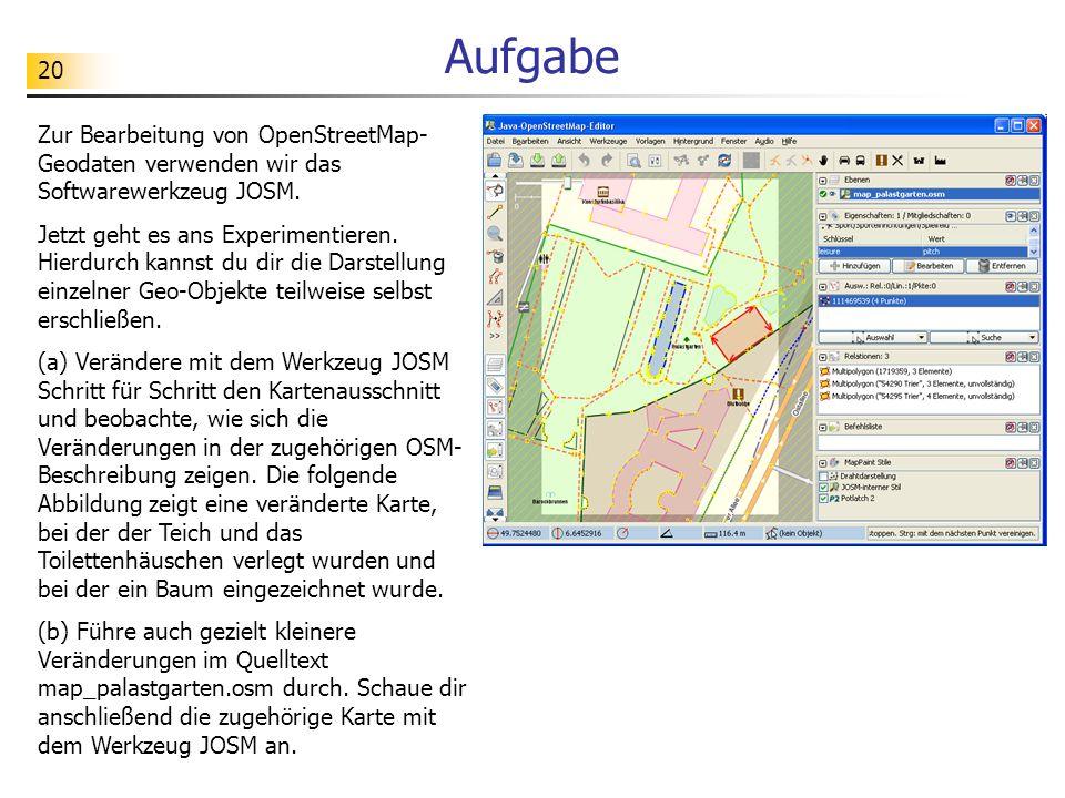 Aufgabe Zur Bearbeitung von OpenStreetMap-Geodaten verwenden wir das Softwarewerkzeug JOSM.