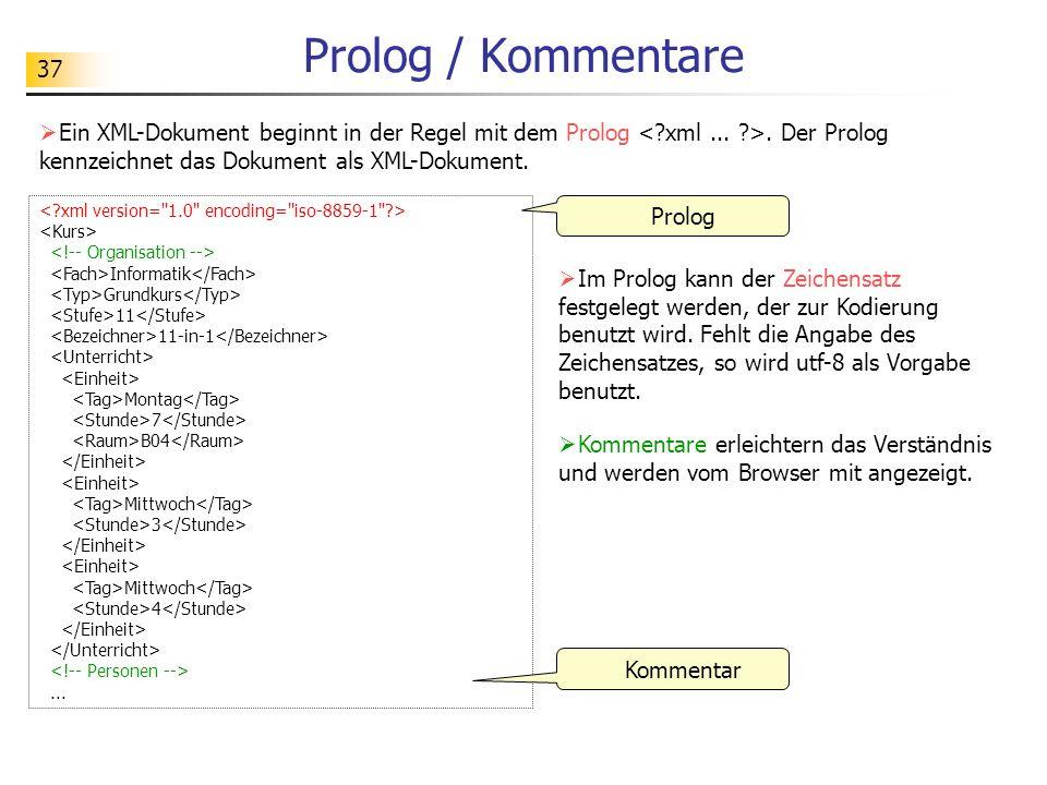 Prolog / Kommentare Ein XML-Dokument beginnt in der Regel mit dem Prolog < xml ... >. Der Prolog kennzeichnet das Dokument als XML-Dokument.