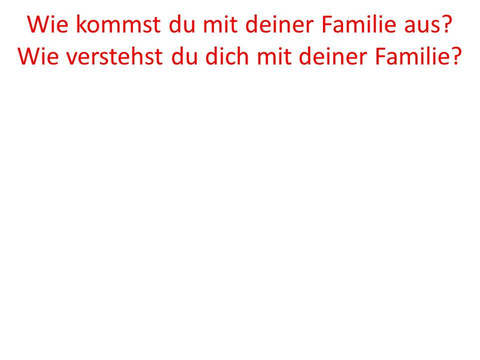 Wie kommst du mit deiner Familie aus