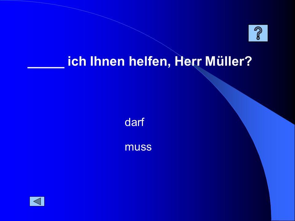 _____ ich Ihnen helfen, Herr Müller