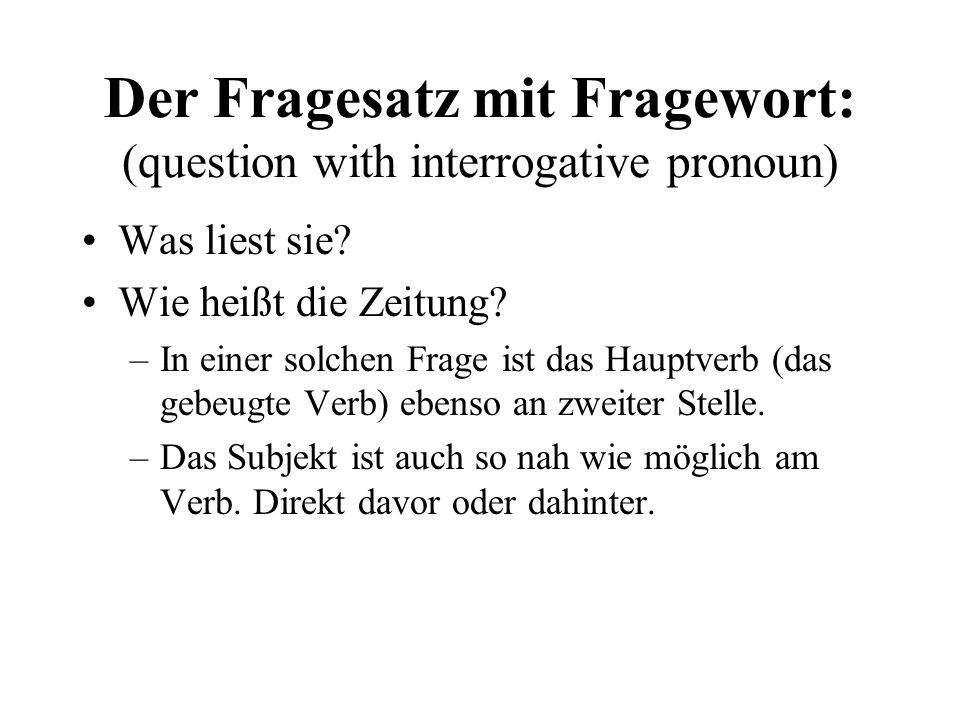 Der Fragesatz mit Fragewort: (question with interrogative pronoun)