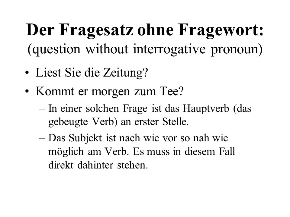 Der Fragesatz ohne Fragewort: (question without interrogative pronoun)