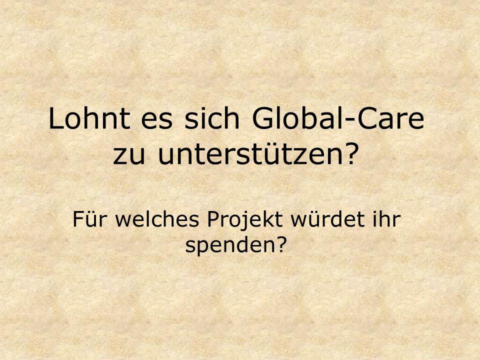 Lohnt es sich Global-Care zu unterstützen