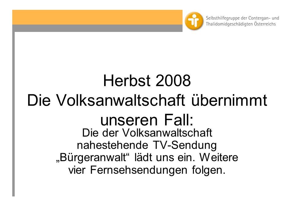 Herbst 2008 Die Volksanwaltschaft übernimmt unseren Fall: