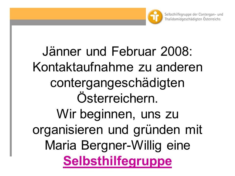 Jänner und Februar 2008: Kontaktaufnahme zu anderen contergangeschädigten Österreichern.