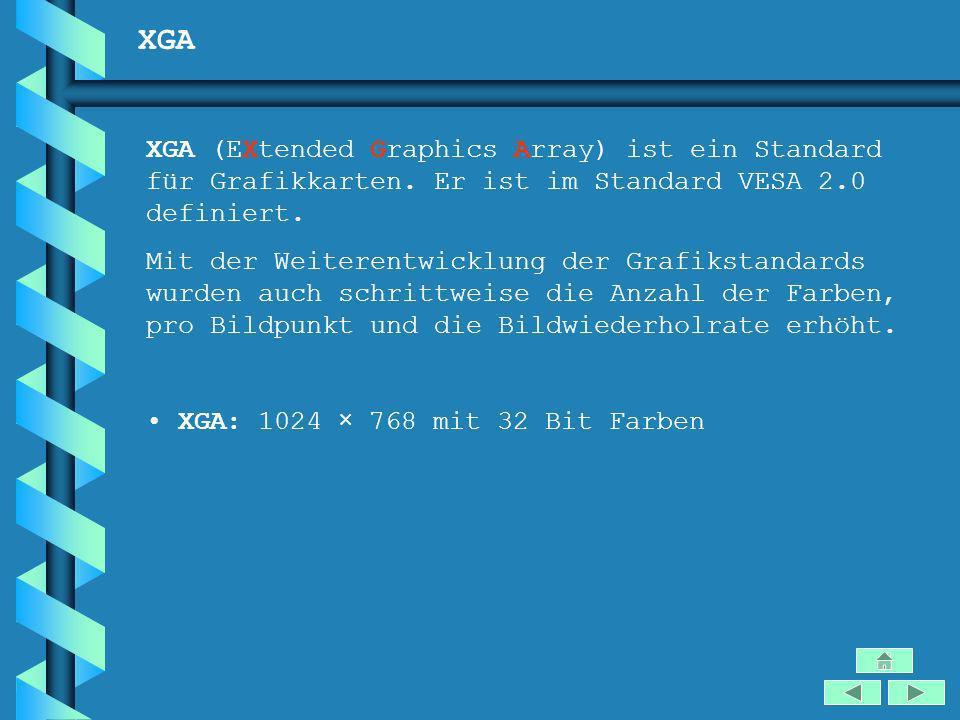 XGA XGA (EXtended Graphics Array) ist ein Standard für Grafikkarten. Er ist im Standard VESA 2.0 definiert.