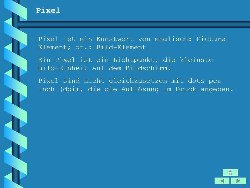 Pixel Pixel ist ein Kunstwort von englisch: Picture Element; dt.: Bild-Element.