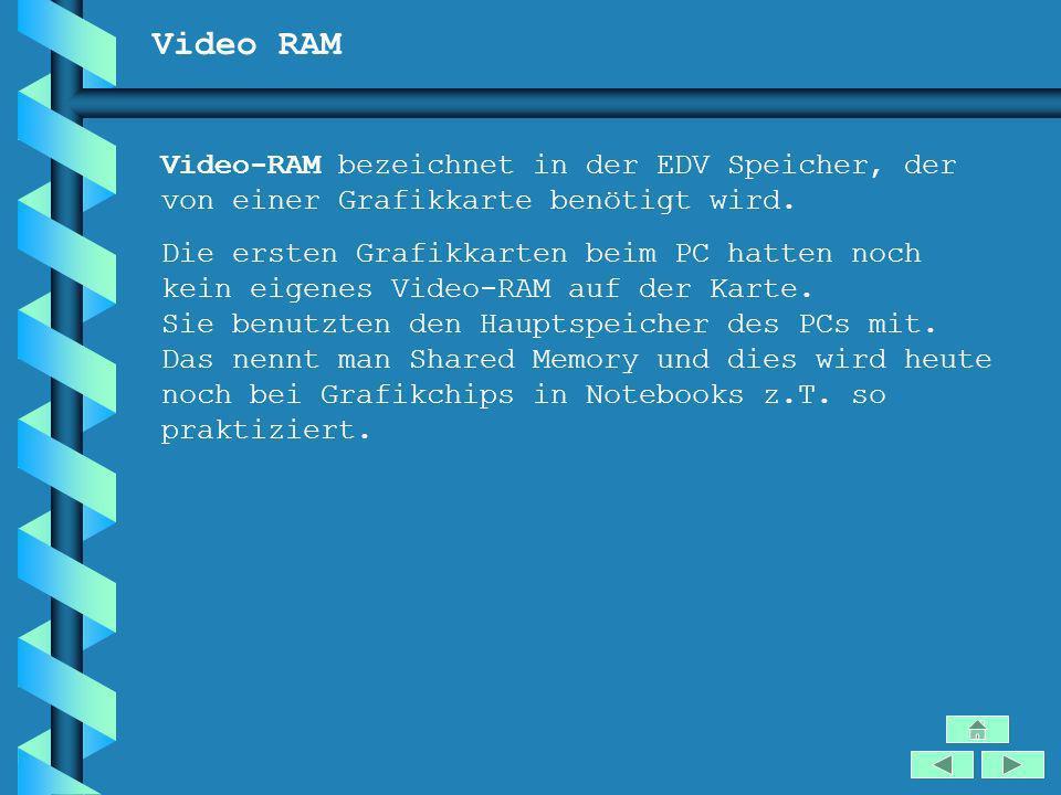 Video RAM Video-RAM bezeichnet in der EDV Speicher, der von einer Grafikkarte benötigt wird.