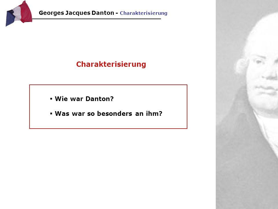 Charakterisierung Wie war Danton Was war so besonders an ihm