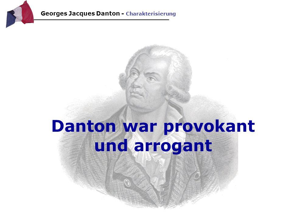 Danton war provokant und arrogant