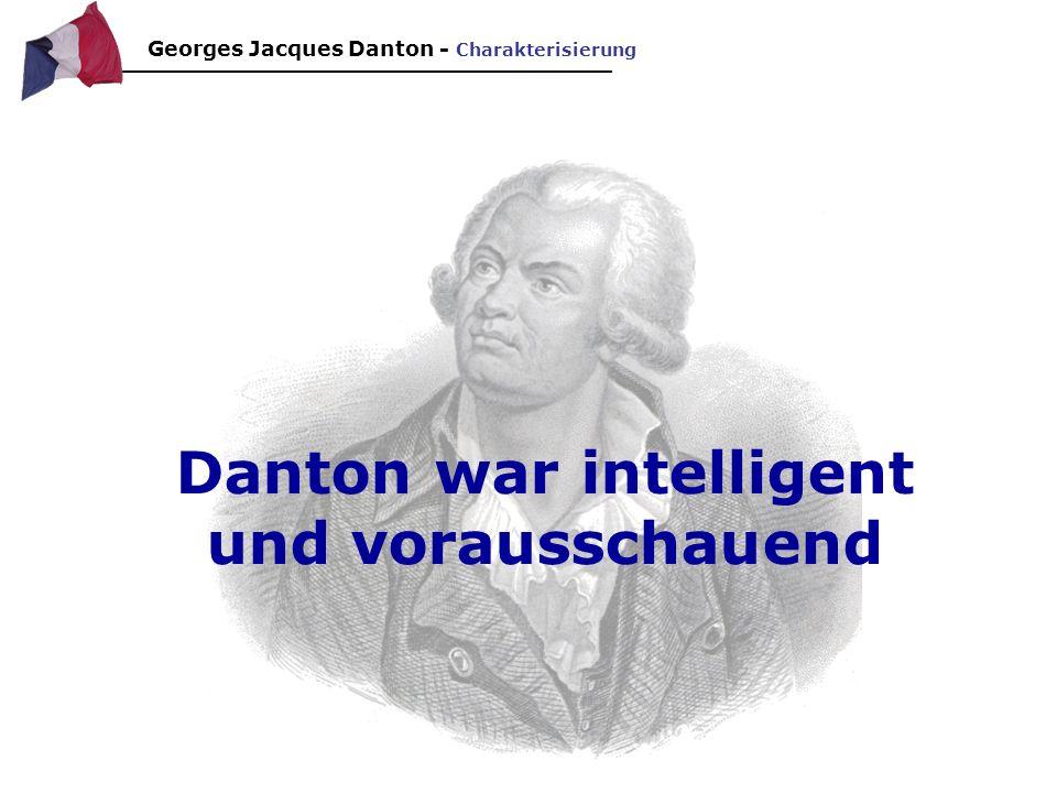 Danton war intelligent und vorausschauend
