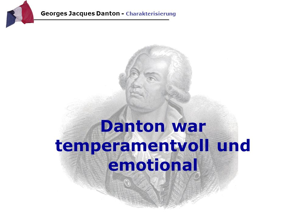 Danton war temperamentvoll und emotional