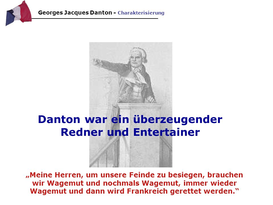 Danton war ein überzeugender Redner und Entertainer