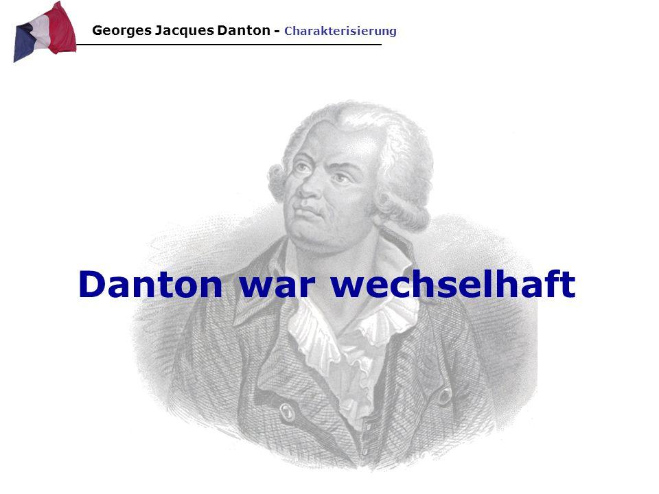 Danton war wechselhaft