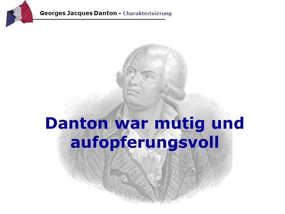 Danton war mutig und aufopferungsvoll