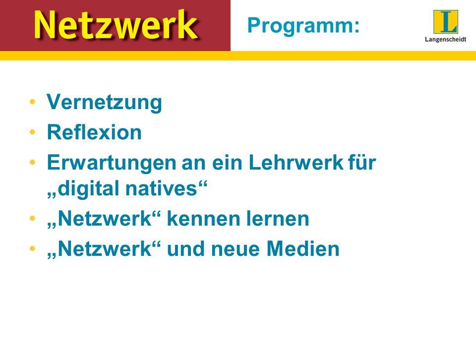 """Programm: Vernetzung. Reflexion. Erwartungen an ein Lehrwerk für """"digital natives """"Netzwerk kennen lernen."""