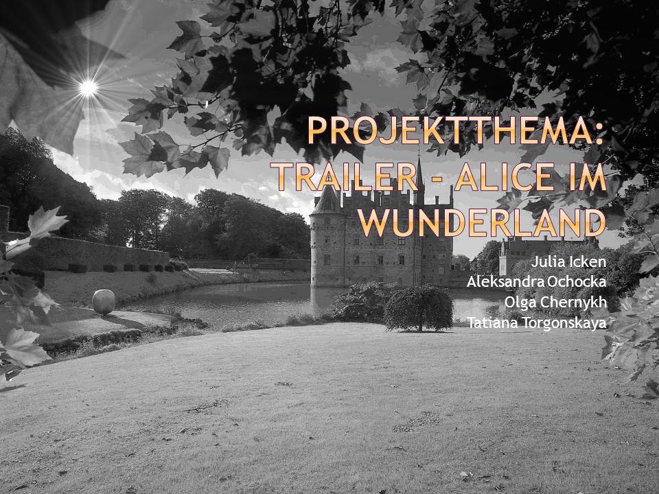 Projektthema: Trailer - Alice im Wunderland