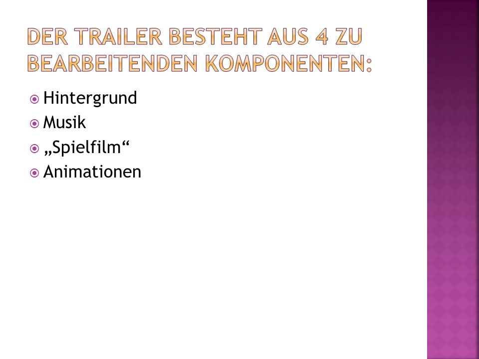 Der Trailer besteht aus 4 zu bearbeitenden Komponenten: