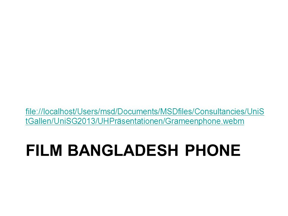 file://localhost/Users/msd/Documents/MSDfiles/Consultancies/UniStGallen/UniSG2013/UHPräsentationen/Grameenphone.webm