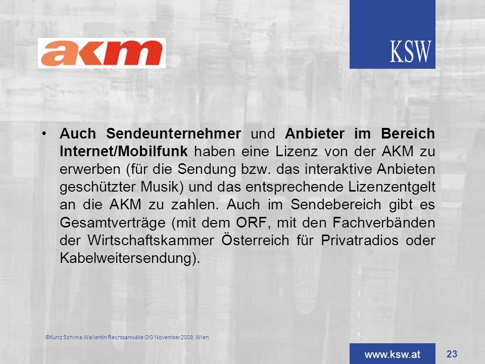 Auch Sendeunternehmer und Anbieter im Bereich Internet/Mobilfunk haben eine Lizenz von der AKM zu erwerben (für die Sendung bzw. das interaktive Anbieten geschützter Musik) und das entsprechende Lizenzentgelt an die AKM zu zahlen. Auch im Sendebereich gibt es Gesamtverträge (mit dem ORF, mit den Fachverbänden der Wirtschaftskammer Österreich für Privatradios oder Kabelweitersendung).