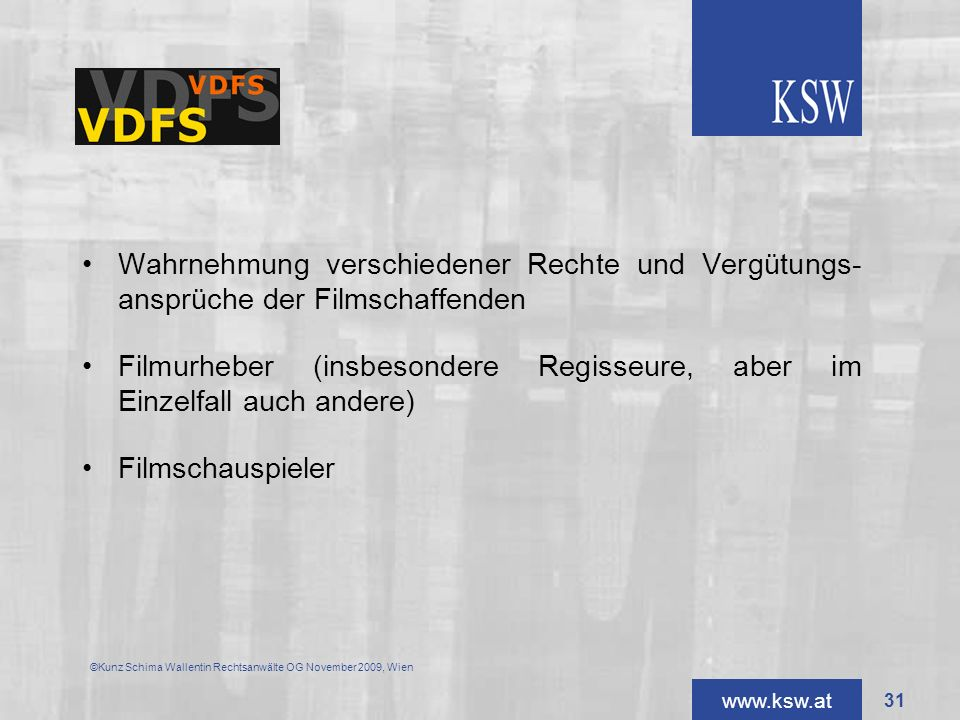 VDFS Wahrnehmung verschiedener Rechte und Vergütungs- ansprüche der Filmschaffenden.
