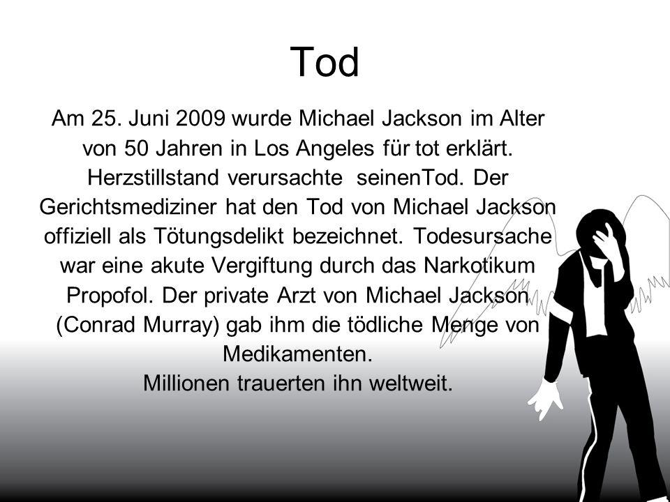 Tod Am 25. Juni 2009 wurde Michael Jackson im Alter
