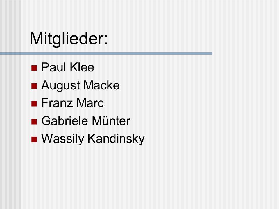 Mitglieder: Paul Klee August Macke Franz Marc Gabriele Münter
