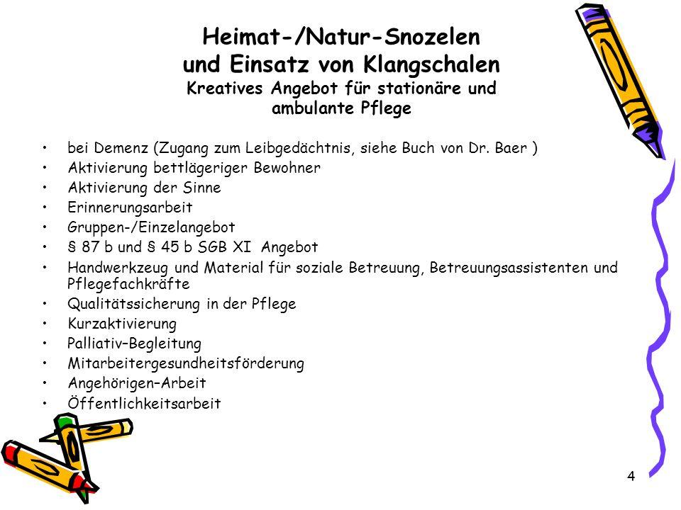 Heimat-/Natur-Snozelen und Einsatz von Klangschalen Kreatives Angebot für stationäre und ambulante Pflege