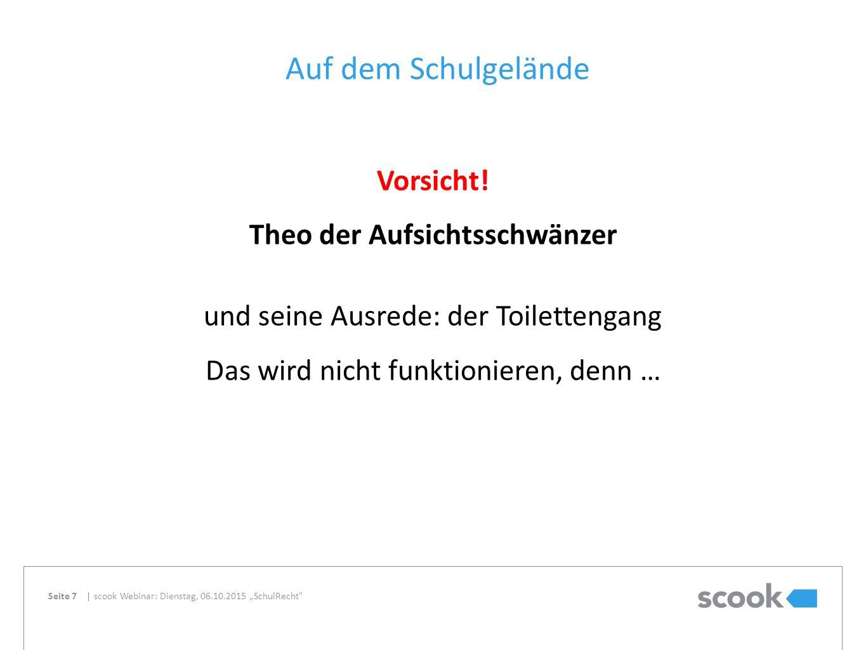 Auf dem Schulgelände Vorsicht! Theo der Aufsichtsschwänzer und seine Ausrede: der Toilettengang Das wird nicht funktionieren, denn …