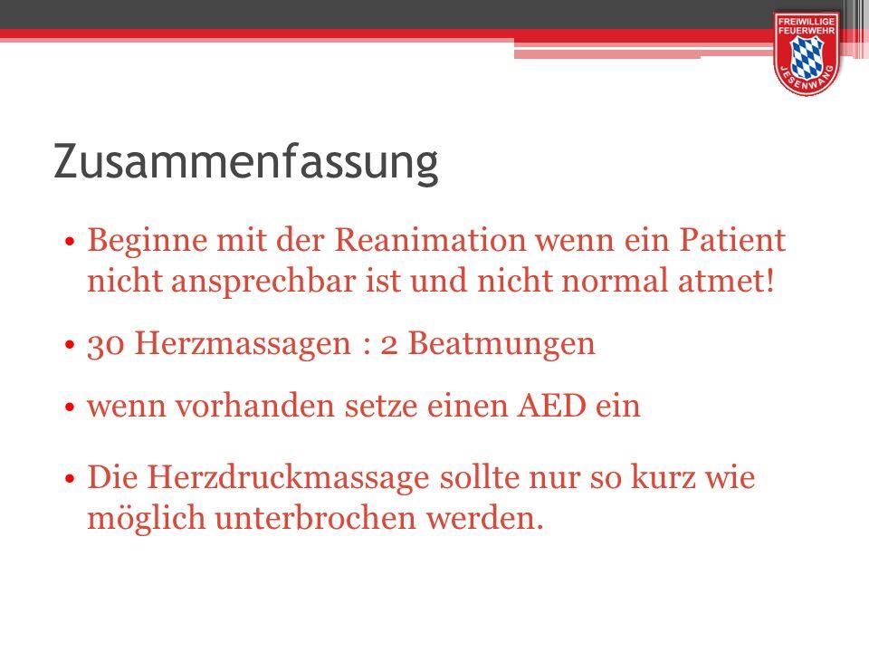 Zusammenfassung Beginne mit der Reanimation wenn ein Patient nicht ansprechbar ist und nicht normal atmet!