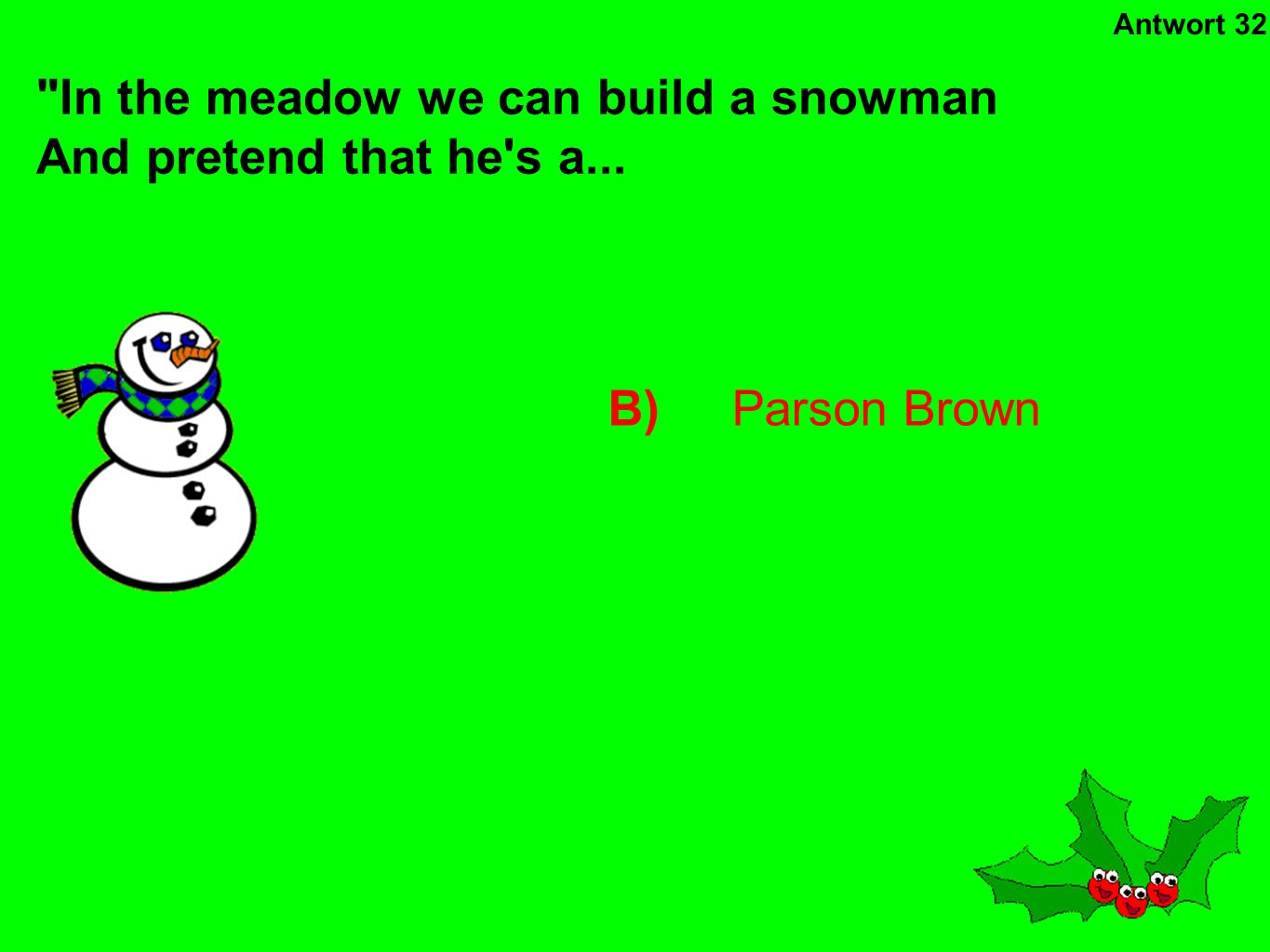 In the meadow we can build a snowman And pretend that he s a...