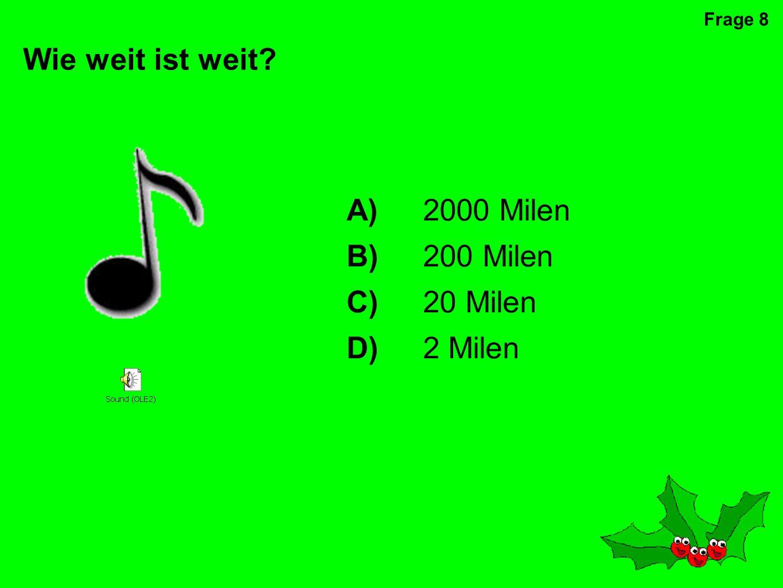 Wie weit ist weit A) 2000 Milen B) 200 Milen C) 20 Milen D) 2 Milen