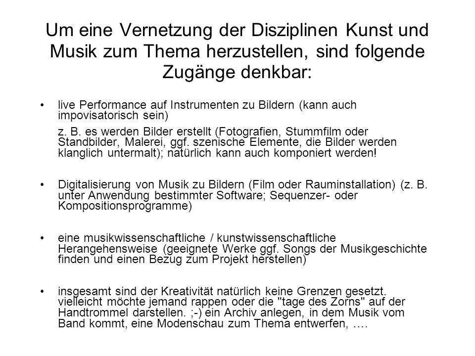 Um eine Vernetzung der Disziplinen Kunst und Musik zum Thema herzustellen, sind folgende Zugänge denkbar: