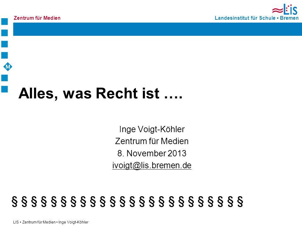 Alles, was Recht ist …. Inge Voigt-Köhler. Zentrum für Medien. 8. November 2013. ivoigt@lis.bremen.de.