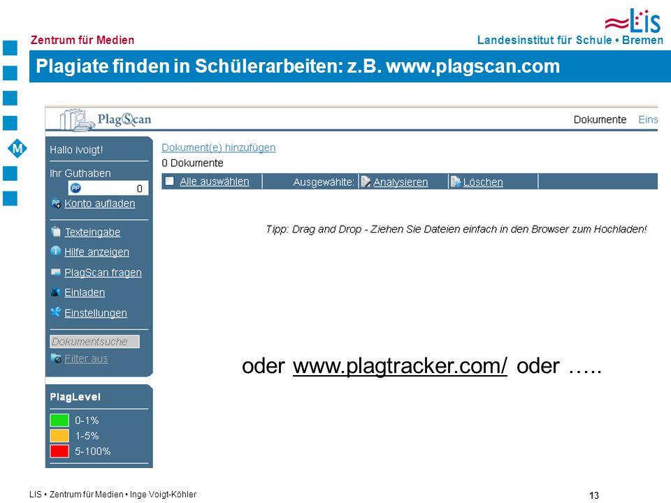 Plagiate finden in Schülerarbeiten: z.B. www.plagscan.com