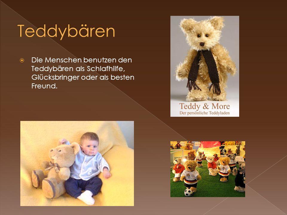 Teddybären Die Menschen benutzen den Teddybären als Schlafhilfe, Glücksbringer oder als besten Freund.