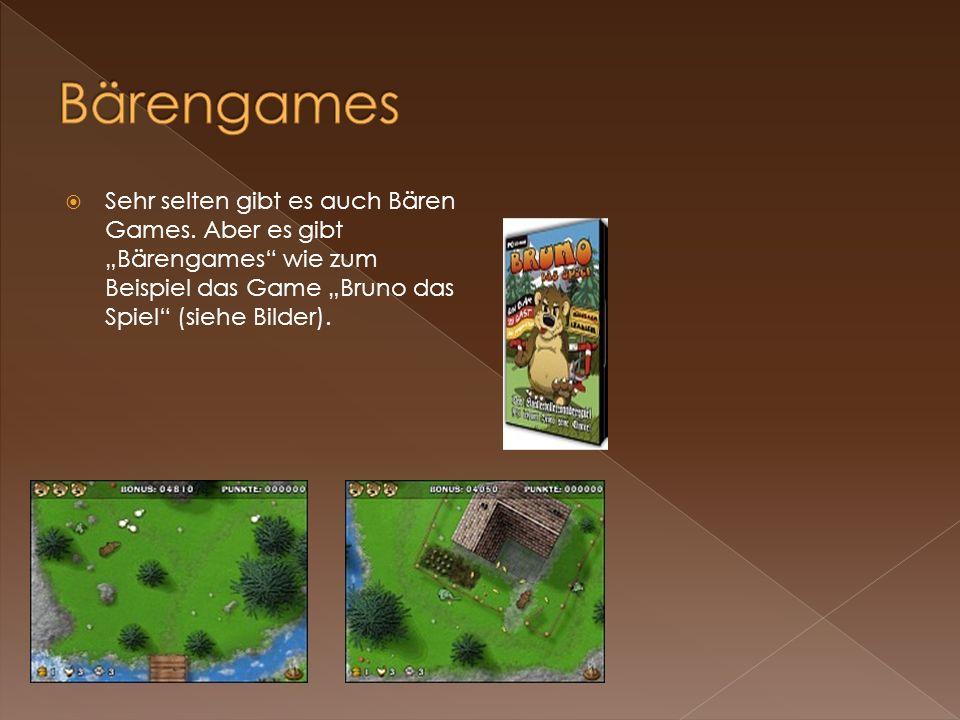 Bärengames Sehr selten gibt es auch Bären Games.