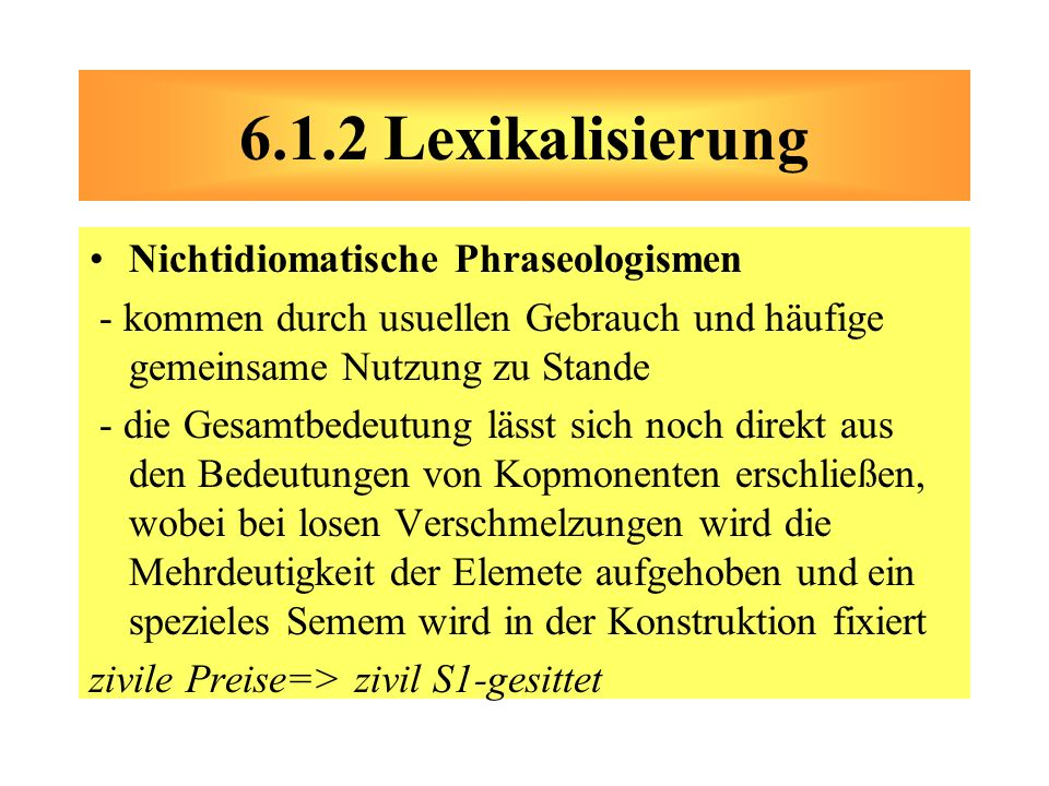 6.1.2 Lexikalisierung Nichtidiomatische Phraseologismen